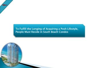 To Fulfill the Longing of Acquiring a Posh Lifestyle, People Must Reside in South Beach Condos