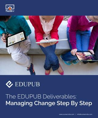 The EDUPUB Deliverables: Managing Change Step By Step