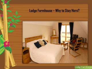 Lodge Farmhouse – Why to Stay Here?