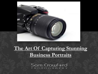 The Art Of Capturing Stunning Business Portraits