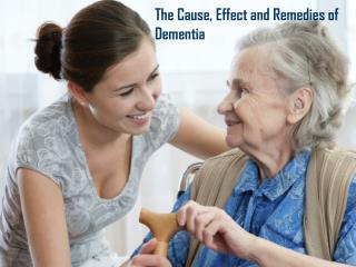 The Cause, Effect and Remedies of Dementia