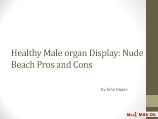 Healthy Male organ Display: Nude Beach Pros and Cons
