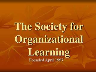 The Society for Organizational Learning