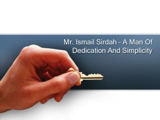 Mr. Ismail Sirdah – A Man Of Dedication And Simplicity