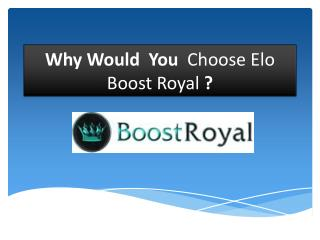 Why Would  You  Choose Elo Boost Royal ?