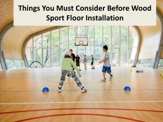 Things You Must Consider Before Wood Sport Floor Installation