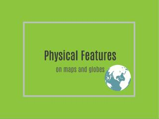 Physical Features on a map and globe