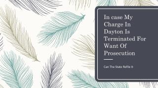 Can The State Refile My Charge In Dayton If It Is Dismissed For Want Of Prosecution