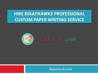 Hire Essayhawks Professional Custom Paper Writing Service