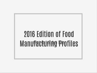2016 Edition of Food Manufacturing Profiles