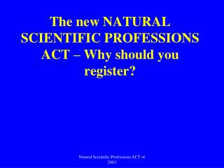 The new NATURAL SCIENTIFIC PROFESSIONS ACT   Why should you register