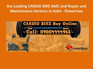 Are Looking CARDIO BIKE AMC and Repair and Maintenance Services direct from dealer at best rates in India - Powermax