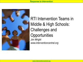 RTI Intervention Teams in Middle  High Schools: Challenges and Opportunities Jim Wright interventioncentral