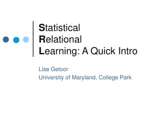 Statistical  Relational  Learning: A Quick Intro