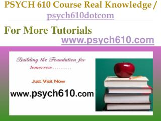 PSYCH 610 Course Real Tradition,Real Success / psych610dotcom