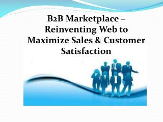 B2B Marketplace – Reinventing Web to Maximize Sales & Customer Satisfaction