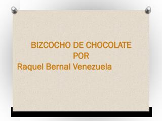 Raquel Bernal Venezuela - Bizcocho De Chocolate
