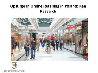 Upsurge in Online Retailing in Poland: Ken Research