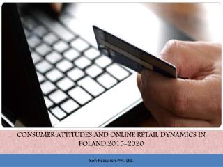 Consumer attitudes and online retail dynamics in Poland: Ken Research