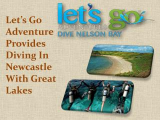 Let's Go Adventure Provides Diving In Newcastle with Great Lakes