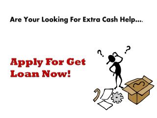 Get Loan Now- Monetary Provision Planned To Help You Under Emergency