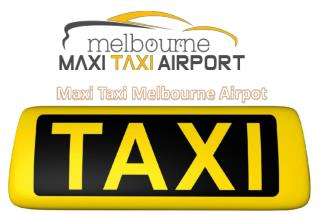 Benefits Of Using Maxi Taxi Melbourne Airport