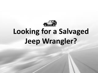 Looking for a Salvaged Jeep Wrangler?