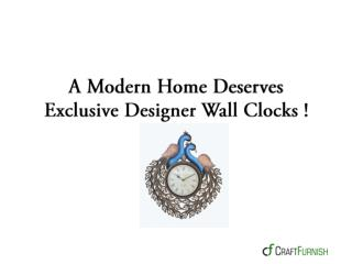 A Modern Home Deserves Exclusive Designer Wall Clocks !