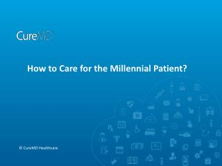 How to Care for the Millennial Patient?