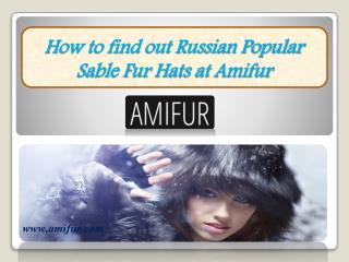 How to find out Russian Popular Sable Fur Hats at Amifur