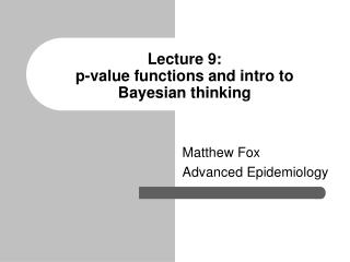 Lecture 9:   p-value functions and intro to Bayesian thinking