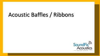 Acoustic Baffles and Ribbons