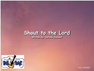 Shout to the Lord Written by: Darlene Zschech