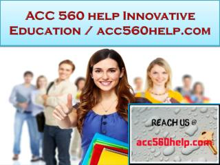 ACC 560 help Innovative Education / acc560help.com