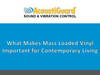What Makes Mass Loaded Vinyl Important for Contemporary Living