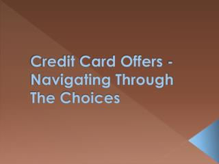 Credit Card Offers - Navigating Through The Choices