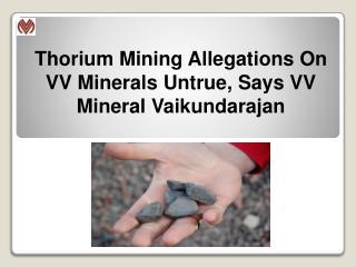 Thorium Mining Allegations On VV Minerals Untrue, Says VV Mineral Vaikundarajan