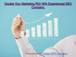 Double Your Marketing ROI With Experienced SEO Company.