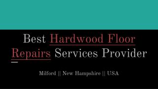 High Quality Hardwood Floor Repairs Services Provider In Milford