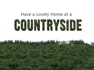 Have a Lovely Home at a Countryside