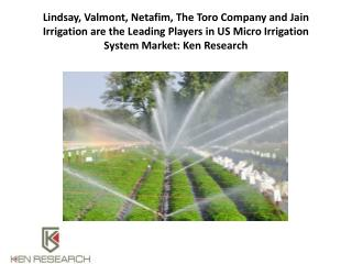 Lindsay, Valmont, Netafim, The Toro Company and Jain Irrigation are the Leading Players in US Micro Irrigation System Ma