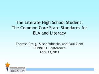 The Literate High School Student: The Common Core State Standards for ELA and Literacy  Theresa Craig, Susan Wheltle, an