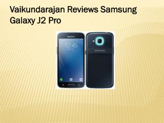 Vaikundarajan Reviews Samsung Galaxy J2 Pro