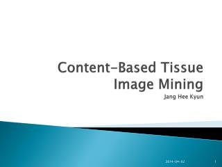 Content-Based Tissue Image Mining Jang Hee Kyun