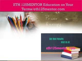 ETH 125MENTOR Education on Your Terms/eth125mentor.com