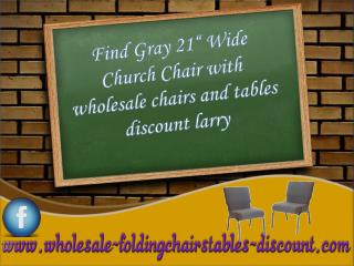 Find Gray 21� Wide Church Chair with wholesale chairs and tables discount larry