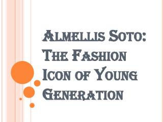 Almellis Soto: The Fashion Icon of Young Generation