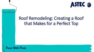 Roof Remodeling: Creating a Roof that Makes for a Perfect Top