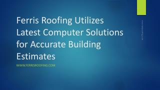 Ferris Roofing Utilizes Latest Computer Solutions for Accurate Building Estimates