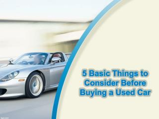5 Basic Things to Consider Before Buying a Used Car